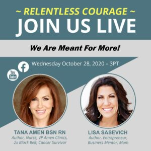 The Relentless Courage Show Meant For More with Lisa Sasevich and Tana Amen BSN RN